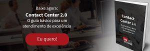 Contact Center 2.0: o Guia básico para um atendimento de excelência